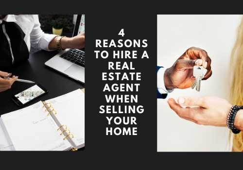 4 Reasons to Hire a Real Estate Agent When Selling Your Home